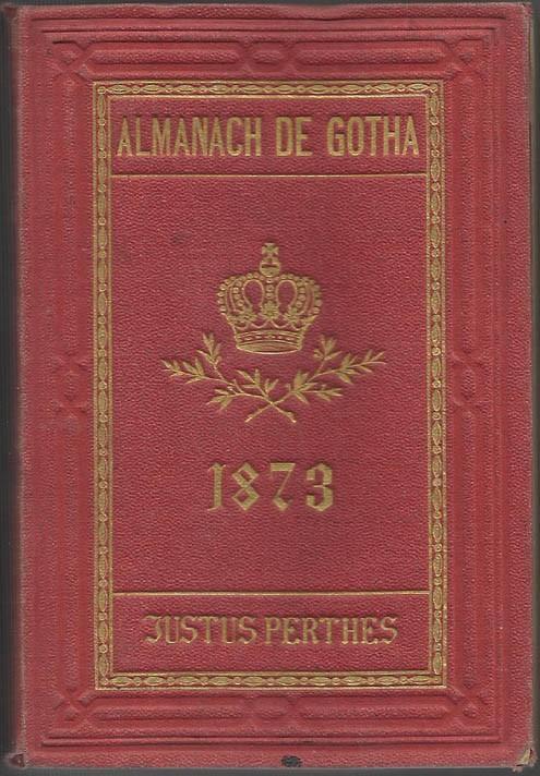 ALMANACH DE GOTHA, 1873. ANNUAIRE GÉNÉALOGIQUE, DIPLOMATIQUE ET STATISTIQUE