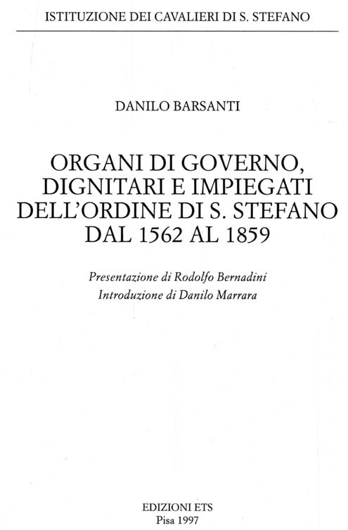 ORGANI DI GOVERNO DIGNITARI E IMPIEGATI DELL'ORDINE DI S. STEFANO DAL 1562 AL 1859