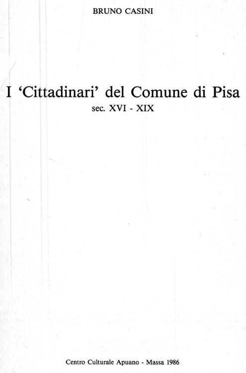 """I """"CITTADINARI"""" DEL COMUNE DI PISA SEC. XVI - XIX"""